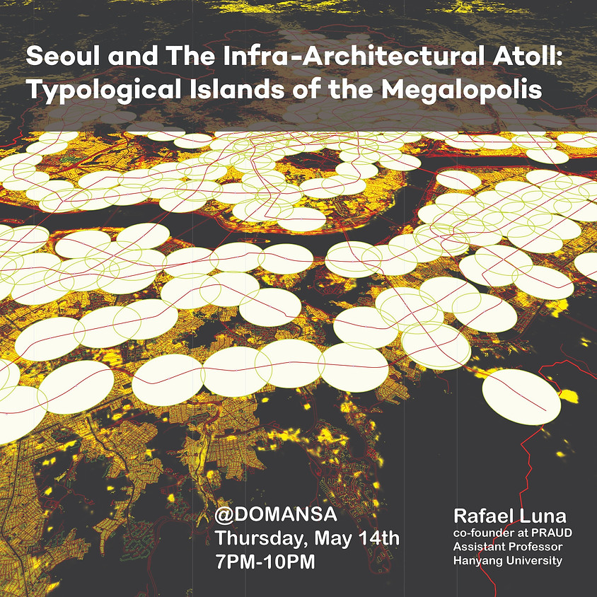 Seoul and the Infra-architectural Atoll -Typological Islands of the Megalopolis