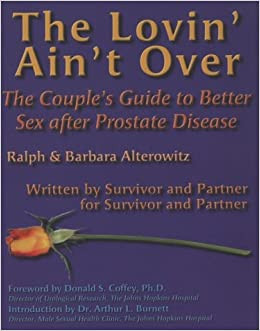 The Lovin' Ain't Over: The Couple's Guide to Better Sex After Prostate Disease