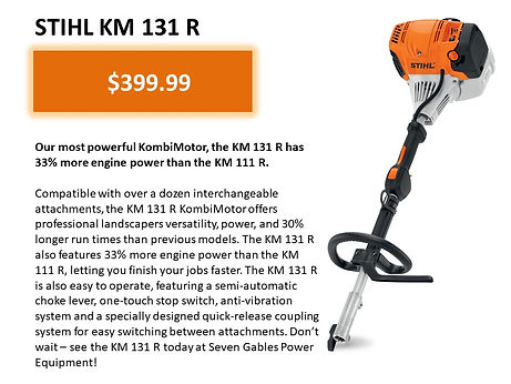 Stihl 131R Kombi System For Sale At Seven Gables Power Equipment Conveniently Located In The Smithtown 11787, Commack 11725, Kings Park 11754, Northport 11768, East Northport 11768, Dix Hills 11746, Huntington 11743, Melville 11747, Central Islip 11722, Islip 11751, East Islip 11730, Bayshore 11706, Bay Shore 11706, Hauppauge 11788, Ronkonkoma 11779, Lake Ronkonkoma 11749, St James 11780, Setauket 11733, Stony Brook 11790, Lake Grove 11755, Centereach 11720, Holtsville 11742, Selden 11784, Islandia 11760, Centerport 11721, Roslyn 11576, Massapequa 11758, Syosset 11773, Farmingdale 11735, Bohemia 11716, Patchogue 11722, Babylon 11702, West Babylon 11707, Suffolk County, Long Island NY Area