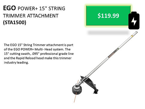 EGO STA1500 Cordless Lithium-Ion Battery Powered String Trimmer Attachment For Sale At Seven Gables Power Equipment Conveniently Located In The Smithtown, 11787, Commack, 11725, Kings Park, 11754, Northport, 11768, East Northport, 11768, Dix Hills, 11746, Huntington, 11743, Melville, 11747, Central Islip, 11722, Islip, 11751, East Islip, 11730, Bayshore, 11706, Bay Shore, 11706, Hauppauge, 11788, Ronkonkoma, 11779, Lake Ronkonkoma, 11749, St James, 11780, Setauket, 11733, Stony Brook, 11790, Lake Grove, 11755, Centereach, 11720, Holtsville, 11742, Selden, 11784, Islandia, 11760, Centerport, 11721, Roslyn, 11576, Massapequa, 11758, Syosset, 11773, Farmingdale, 11735, Bohemia, 11716, Patchogue, 11722, Babylon, 11702, West Babylon, 11707, Suffolk County, Long Island NY Area