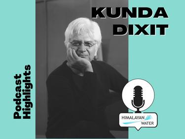 Kunda Dixit - Podcast Highlights