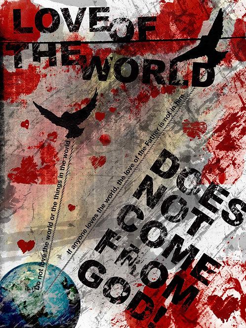 "Love Not The World (Print) 18""x24"""