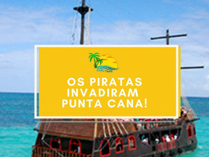 Os piratas invadiram Punta Cana!