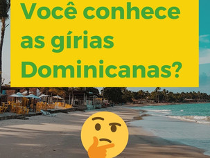 Você conhece as gírias Dominicanas?