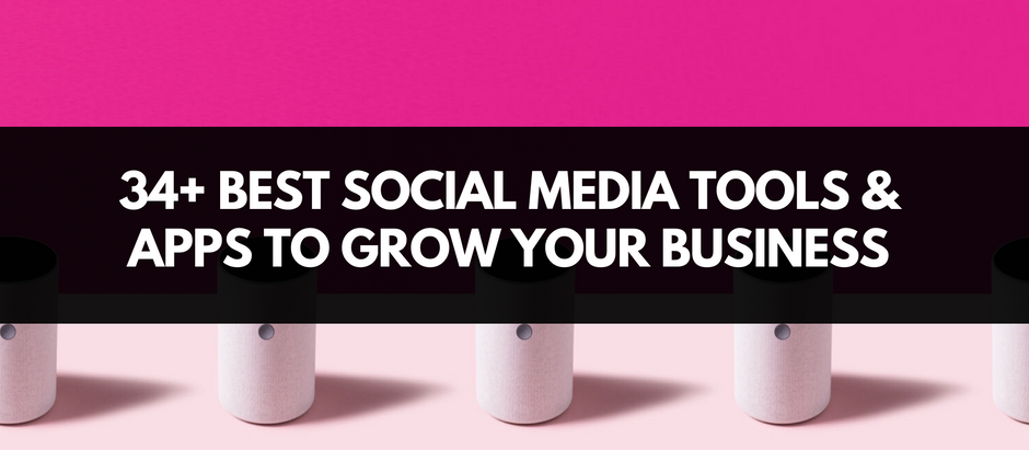 34+ Best Social Media Tools And Apps to Grow Your Business