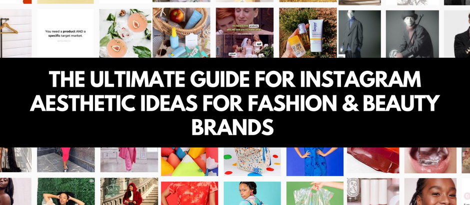 The Ultimate Guide for Instagram Aesthetic Ideas for Fashion & Beauty Brands