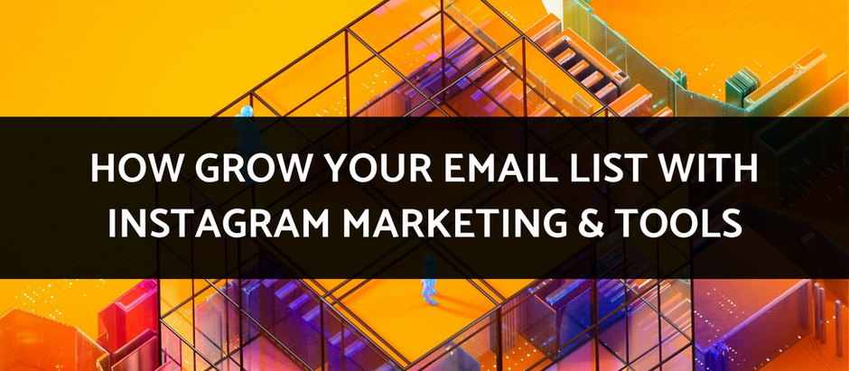 How to Grow Your Email List with Instagram Marketing & Tools