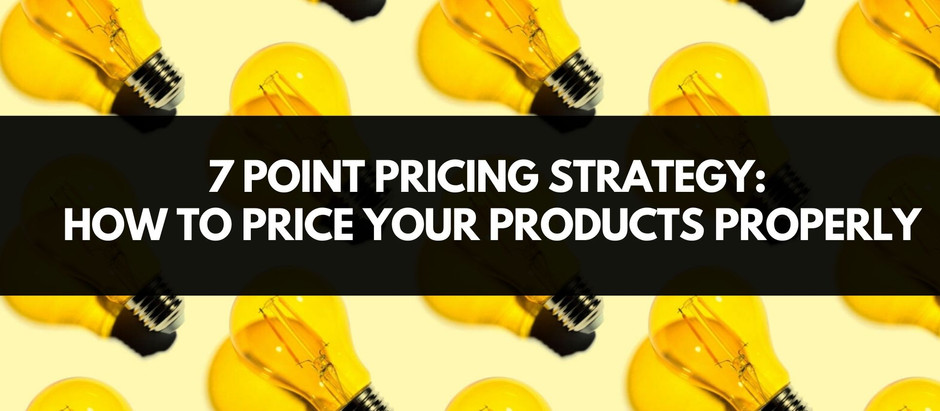 7 Point Pricing Strategy: How to Price Your Products Properly
