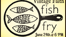 Vintage Faith's 1st Annual Fish Fry