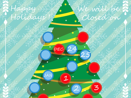 Happy Holidays! Our Holiday Hours.