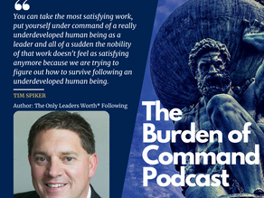 The Burden of Command Ep. 83 - Leaders Worth Following W/ Tim Spiker