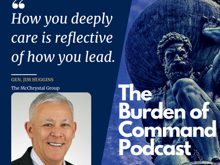 The Burden of Command Ep. 85 - Trust, Communication, and Humility W/ Gen. Jim Huggins