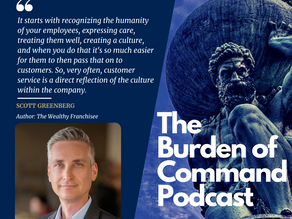 The Burden of Command Ep. 96 - The Wealthy Franchisee W/ Scott Greenberg