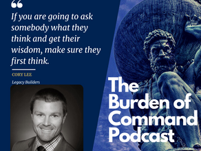 The Burden of Command Ep. 88 - Building A Legacy W/ Cory Lee