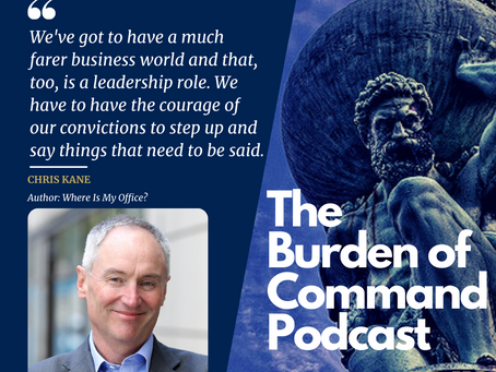 The Burden of Command Ep. 118 - Our Workplaces W/ Chris Kane