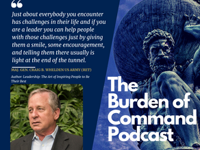 The Burden of Command Ep. 101 - Leadership and Expectations W/ Gen. Craig B. Whelden