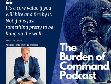 The Burden of Command Ep. 84 - From Suck To Success W/ Todd Palmer
