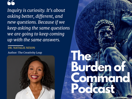 The Burden of Command Ep. 69 - The Creativity Leap W/ Dr. Natalie Nixon