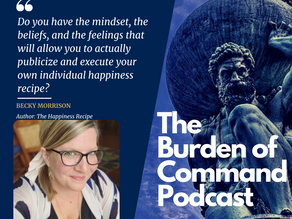 The Burden of Command Ep. 95 - The Happiness Recipe W/ Becky Morrison