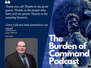 The Burden of Command Ep. 100 - 100th Episode W/ Earl Breon