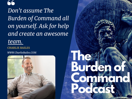 The Burden of Command Ep. 115 - Family Owned Business W/ Charlie Bailes