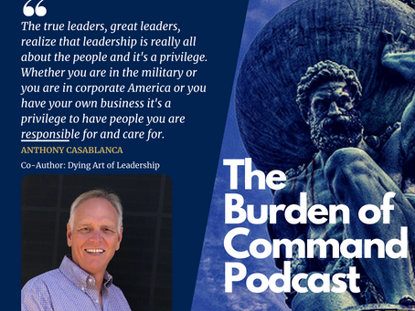 The Burden of Command Ep. 77 - Leading Through Grief W/ Anthony Casablanca