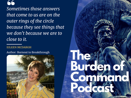 The Burden of Command Ep. 79 - Burnout to Breakthrough W/ Eileen McDargh
