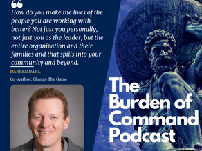 The Burden of Command Ep. 72 - Changing The Game W/ Darren Dahl