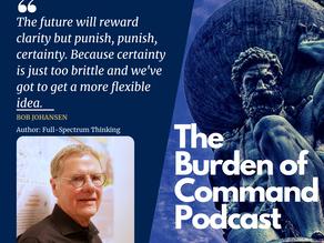 The Burden of Command Ep. 82 - Full-Spectrum Thinking W/ Dr. Bob Johansen