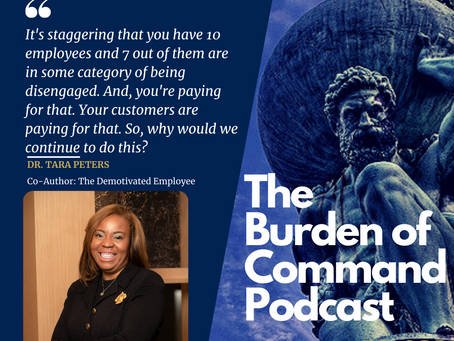The Burden of Command Ep. 68 - Employee Engagement With Dr. Tara Peters