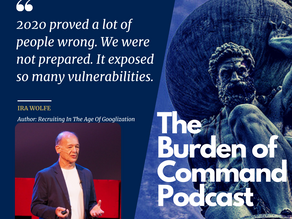 The Burden of Command Ep. 90 - VUCA W/ Ira Wolfe