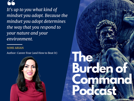The Burden of Command Ep. 74 - Beating Career Fear W/ Somi Arian