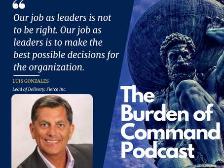 The Burden of Command Ep. 107 - Culture and Fierce Conversations W/ Luis Gonzales
