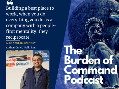 The Burden of Command Ep. 86 - Building A Best Place To Work W/ Alex Yastrebenetsky