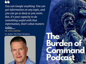 The Burden of Command Ep. 110 - Agency W/ Dr. Paul Napper