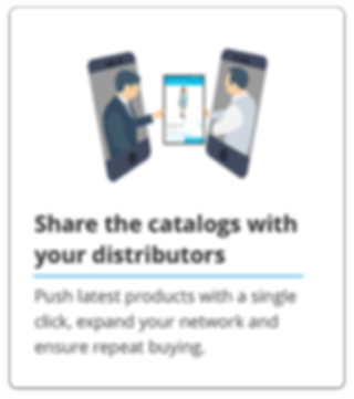 Share catalogs with your distributors, expand your network and ensure repeat buying