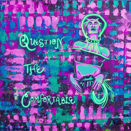"""""""Question the Comfortable""""  Print"""