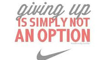Giving up is Not an Option!!