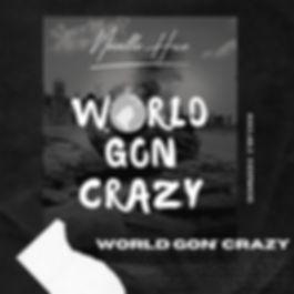 WORLD GON' CRAZY