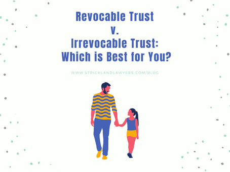 Revocable Trust v. Irrevocable Trust: Which is Best for You?