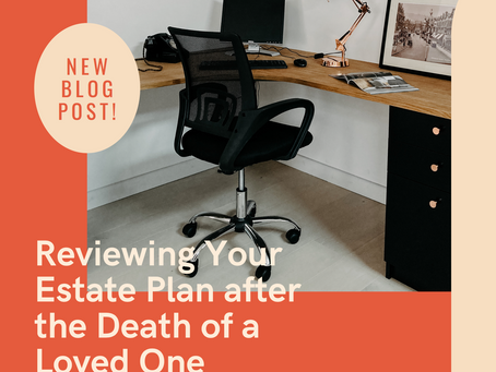 Reviewing Your Estate Plan after the Death of a Loved One