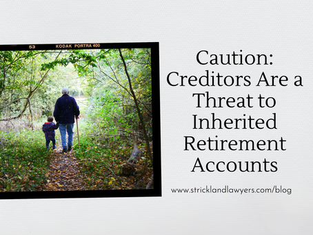 Caution: Creditors Are a Threat to Inherited Retirement Accounts