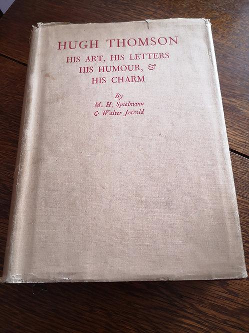 Hugh Thomson - His Art, His Letters, His Humour & His Charm by M.H. Spielmann