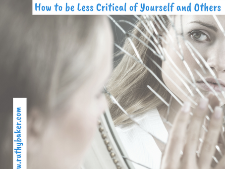 How to be Less Critical of Yourself and Others