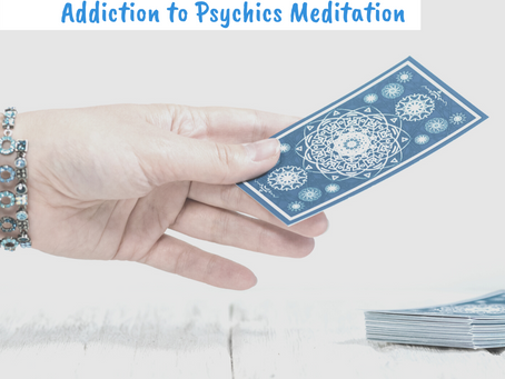 Addiction to Psychics Meditation