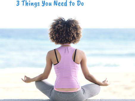 Three Things You Need To Do