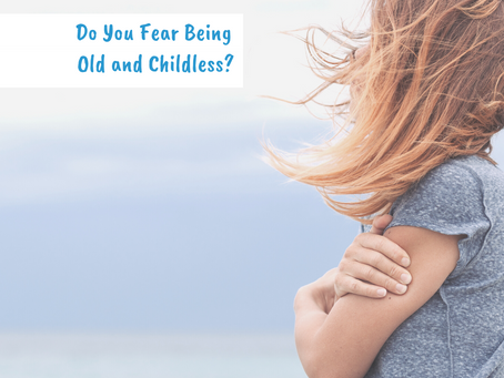 Do You Fear Being Old and Childless?