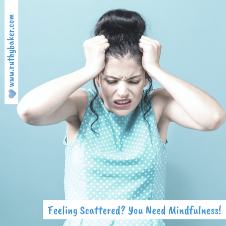 Feeling Scattered? You Need Mindfulness!