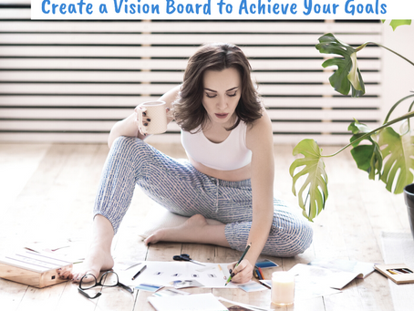 Create a Vision Board to Achieve Your Goals