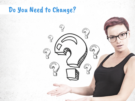 Do You Need to Change?